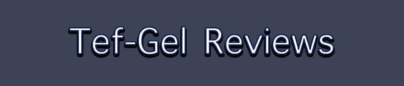Tef-Gel reviews